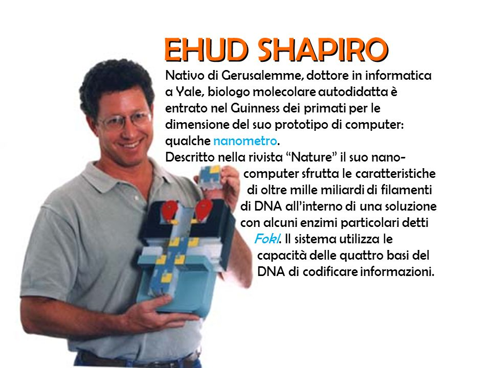 Nativo di Gerusalemme, dottore in informatica a Yale, biologo molecolare autodidatta è entrato nel Guinness dei primati per le dimensione del suo prot