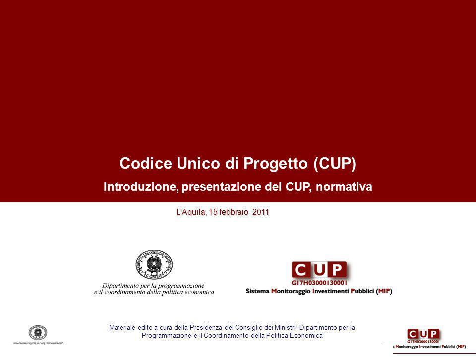Codice Unico di Progetto (CUP) Introduzione, presentazione del CUP, normativa L'Aquila, 15 febbraio 2011 L'Aquila, 15 febbraio 2011 Materiale edito a
