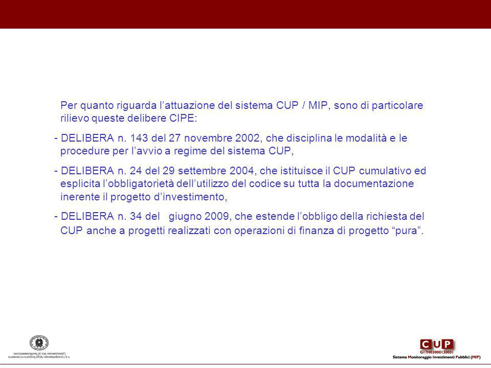 Per quanto riguarda lattuazione del sistema CUP / MIP, sono di particolare rilievo queste delibere CIPE: - DELIBERA n. 143 del 27 novembre 2002, che d