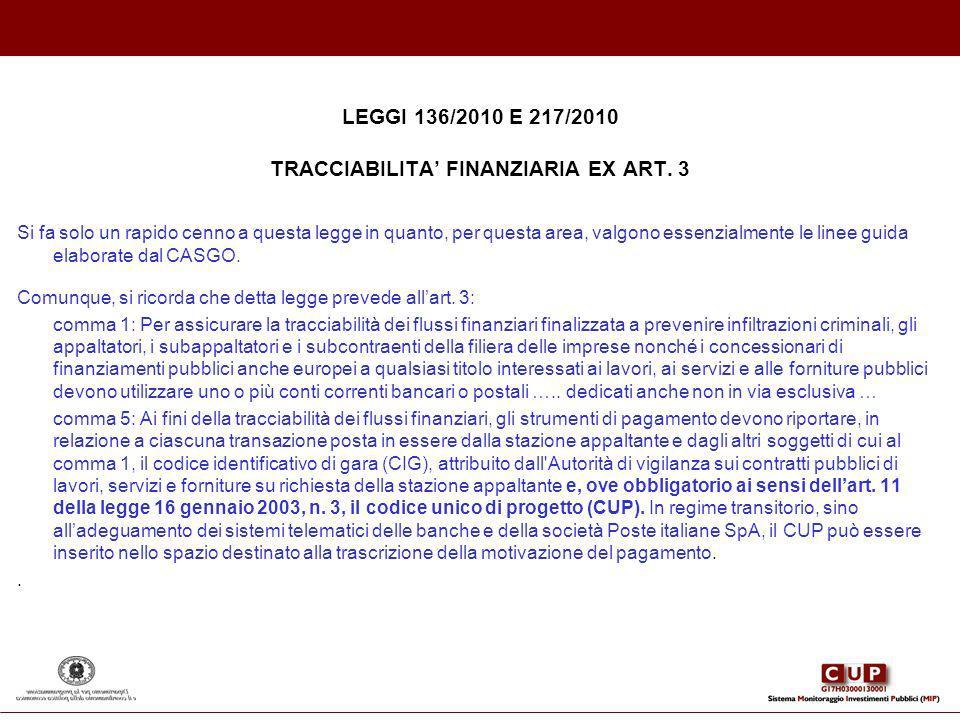 LEGGI 136/2010 E 217/2010 TRACCIABILITA FINANZIARIA EX ART. 3 Si fa solo un rapido cenno a questa legge in quanto, per questa area, valgono essenzialm