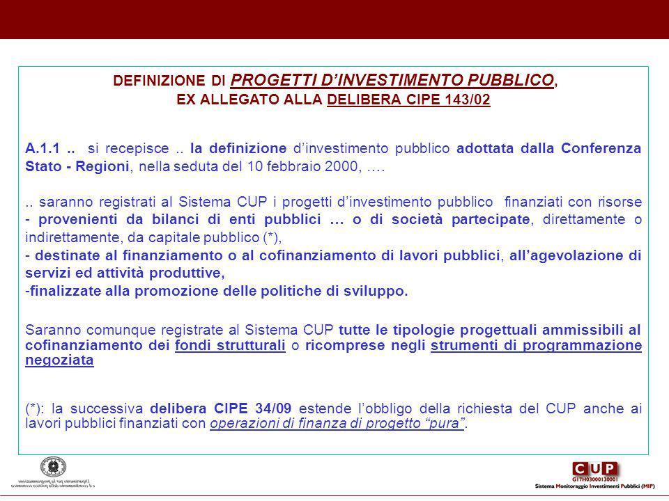 DEFINIZIONE DI PROGETTI DINVESTIMENTO PUBBLICO, EX ALLEGATO ALLA DELIBERA CIPE 143/02 A.1.1.. si recepisce.. la definizione dinvestimento pubblico ado