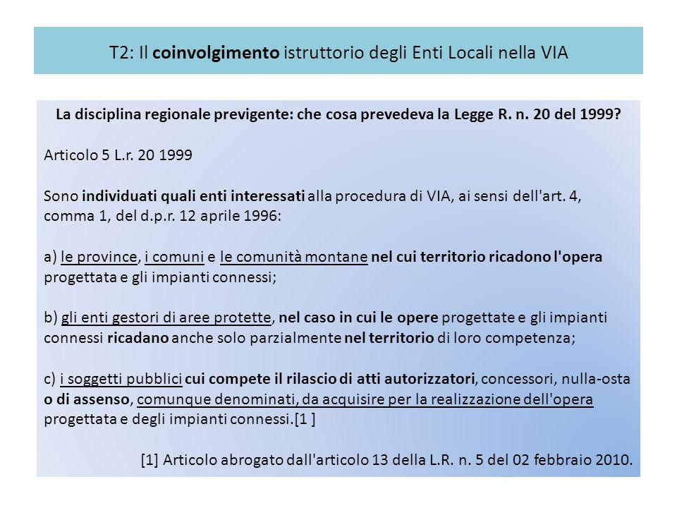T2: Il coinvolgimento istruttorio degli Enti Locali nella VIA La disciplina regionale previgente: che cosa prevedeva la Legge R. n. 20 del 1999? Artic