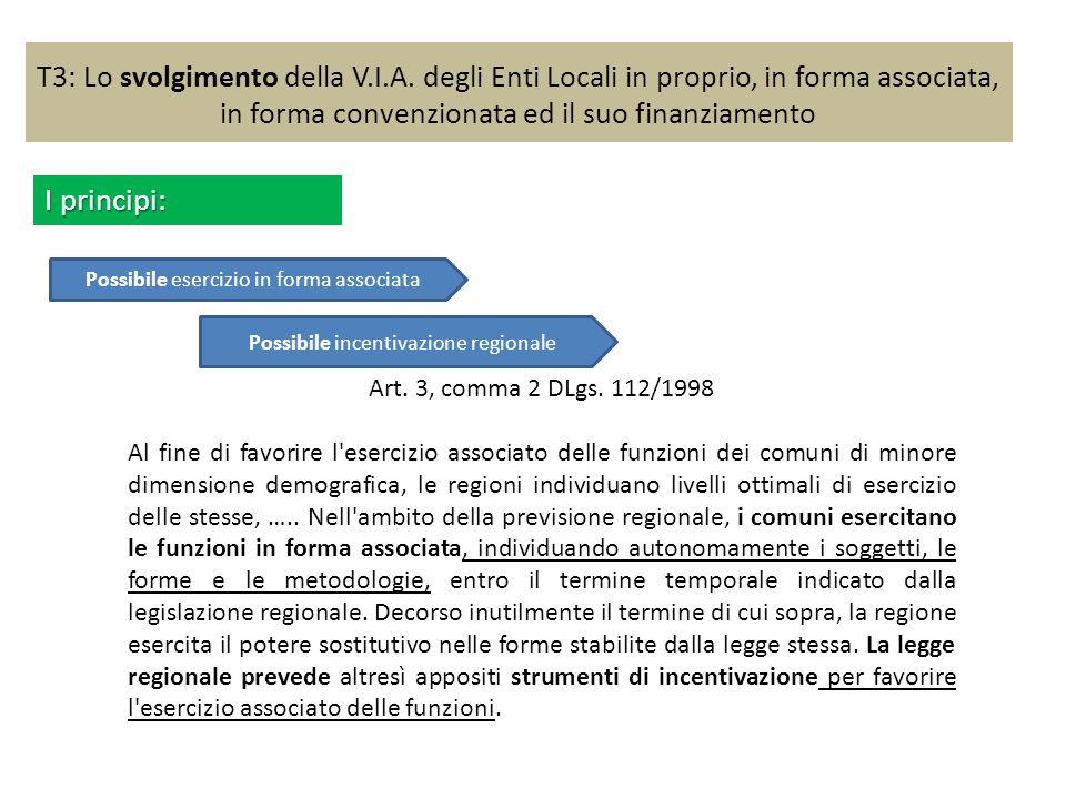 T3: Lo svolgimento della V.I.A. degli Enti Locali in proprio, in forma associata, in forma convenzionata ed il suo finanziamento I principi: Art. 3, c