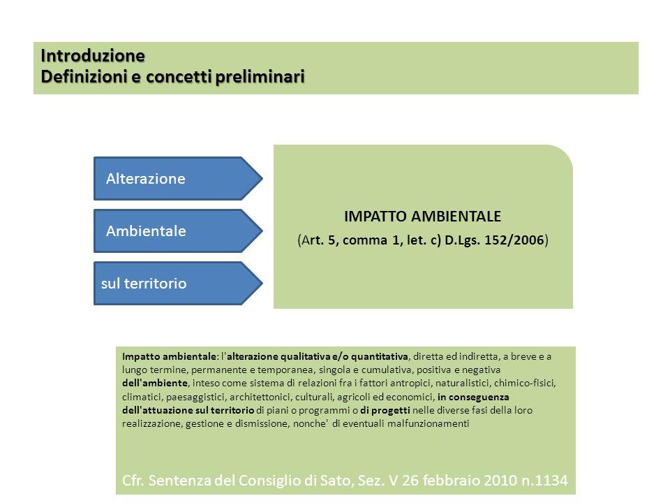 IMPATTO AMBIENTALE (Art. 5, comma 1, let. c) D.Lgs. 152/2006) Introduzione Definizioni e concetti preliminari Impatto ambientale: l'alterazione qualit