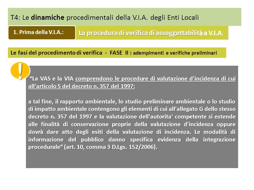 T4: Le dinamiche procedimentali della V.I.A. degli Enti Locali La VAS e la VIA comprendono le procedure di valutazione d'incidenza di cui all'articolo