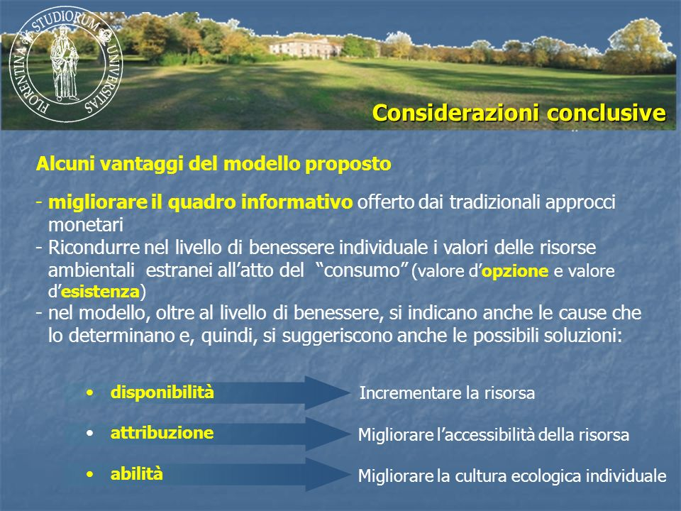 Incrementare la risorsa Migliorare laccessibilità della risorsa Migliorare la cultura ecologica individuale -migliorare il quadro informativo offerto