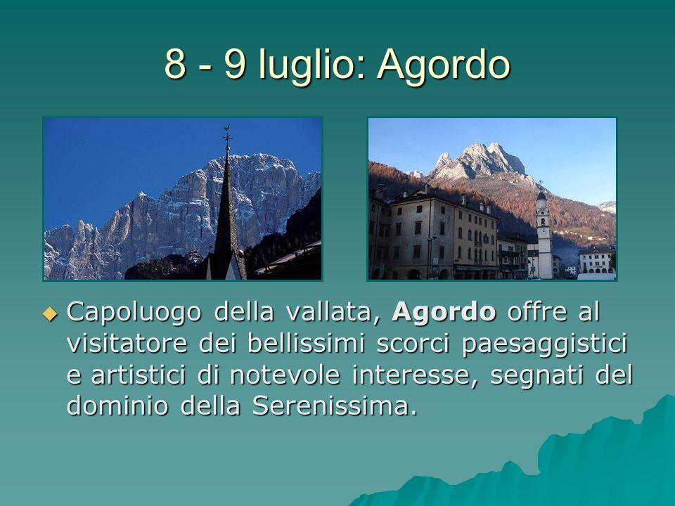8 - 9 luglio: Agordo Capoluogo della vallata, Agordo offre al visitatore dei bellissimi scorci paesaggistici e artistici di notevole interesse, segnat