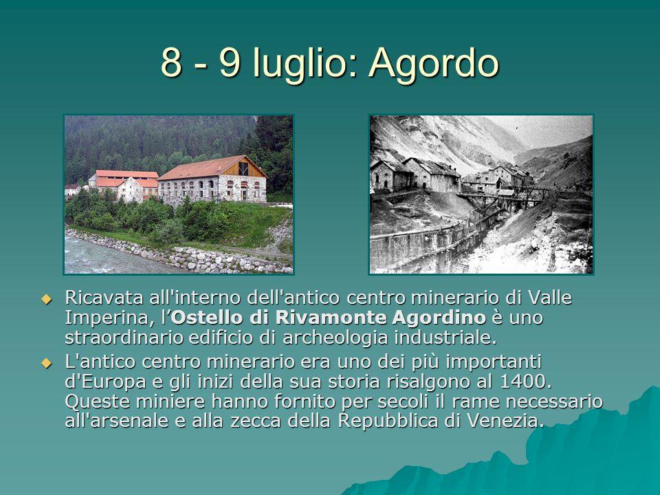 8 - 9 luglio: Agordo Ricavata all'interno dell'antico centro minerario di Valle Imperina, lOstello di Rivamonte Agordino è uno straordinario edificio