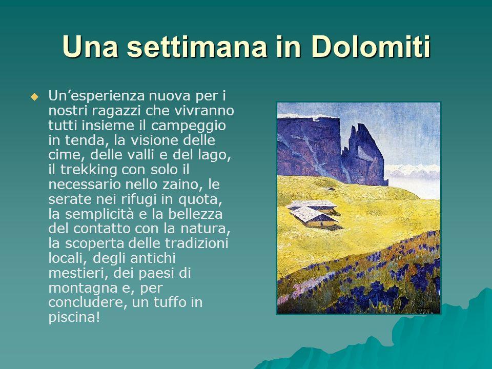 Una settimana in Dolomiti Unesperienza nuova per i nostri ragazzi che vivranno tutti insieme il campeggio in tenda, la visione delle cime, delle valli