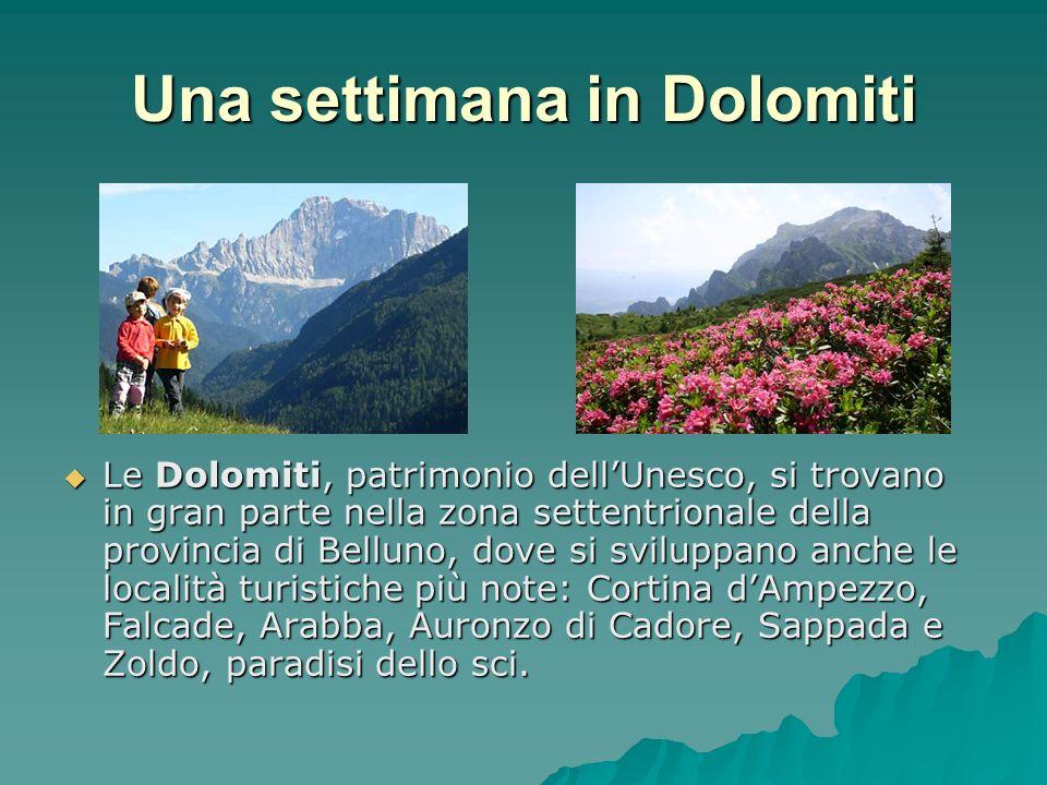 Una settimana in Dolomiti Le Dolomiti, patrimonio dellUnesco, si trovano in gran parte nella zona settentrionale della provincia di Belluno, dove si s
