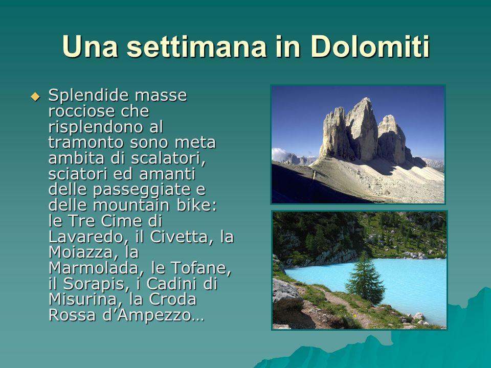 Una settimana in Dolomiti Splendide masse rocciose che risplendono al tramonto sono meta ambita di scalatori, sciatori ed amanti delle passeggiate e d