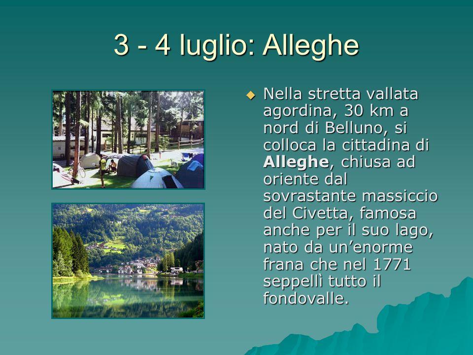 3 - 4 luglio: Alleghe Nella stretta vallata agordina, 30 km a nord di Belluno, si colloca la cittadina di Alleghe, chiusa ad oriente dal sovrastante m