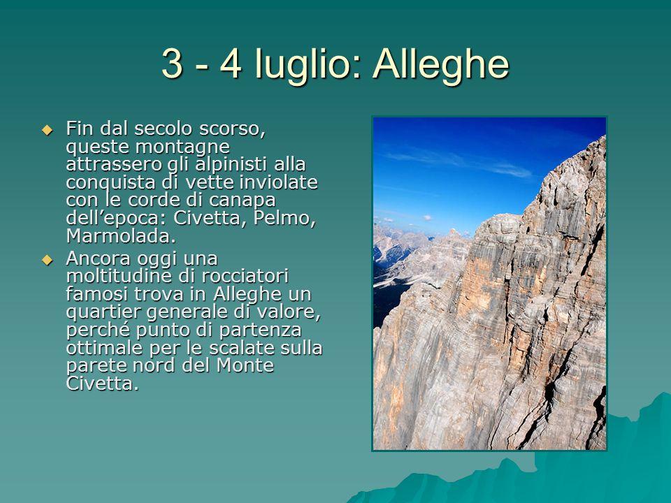 3 - 4 luglio: Alleghe Fin dal secolo scorso, queste montagne attrassero gli alpinisti alla conquista di vette inviolate con le corde di canapa dellepo