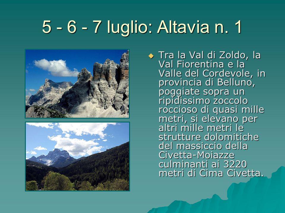 5 - 6 - 7 luglio: Altavia n. 1 Tra la Val di Zoldo, la Val Fiorentina e la Valle del Cordevole, in provincia di Belluno, poggiate sopra un ripidissimo