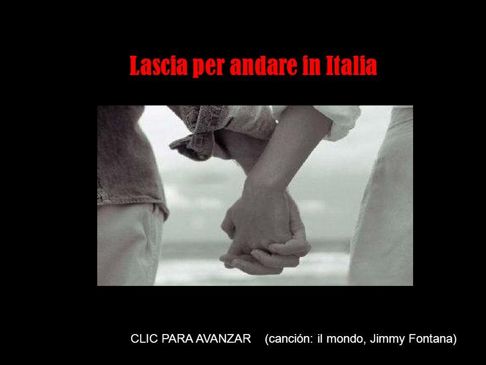 Clique para seqüência dos slides CLIC PARA AVANZAR (canción: il mondo, Jimmy Fontana) Lascia per andare in Italia
