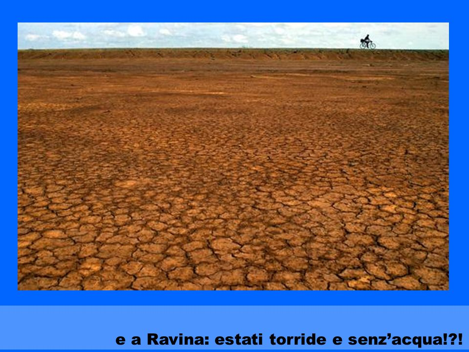e a Ravina: estati torride e senzacqua! !