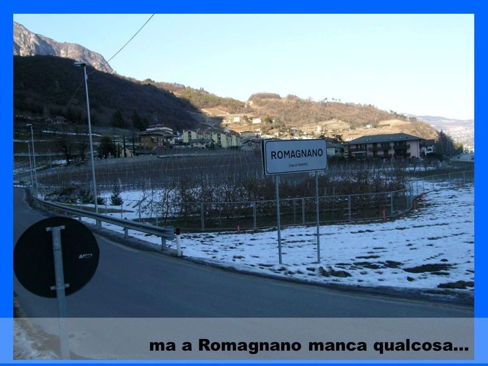 ma a Romagnano manca qualcosa…