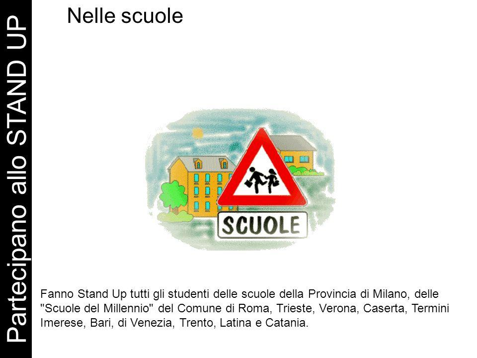 Partecipano allo STAND UP Nelle scuole Fanno Stand Up tutti gli studenti delle scuole della Provincia di Milano, delle Scuole del Millennio del Comune di Roma, Trieste, Verona, Caserta, Termini Imerese, Bari, di Venezia, Trento, Latina e Catania.