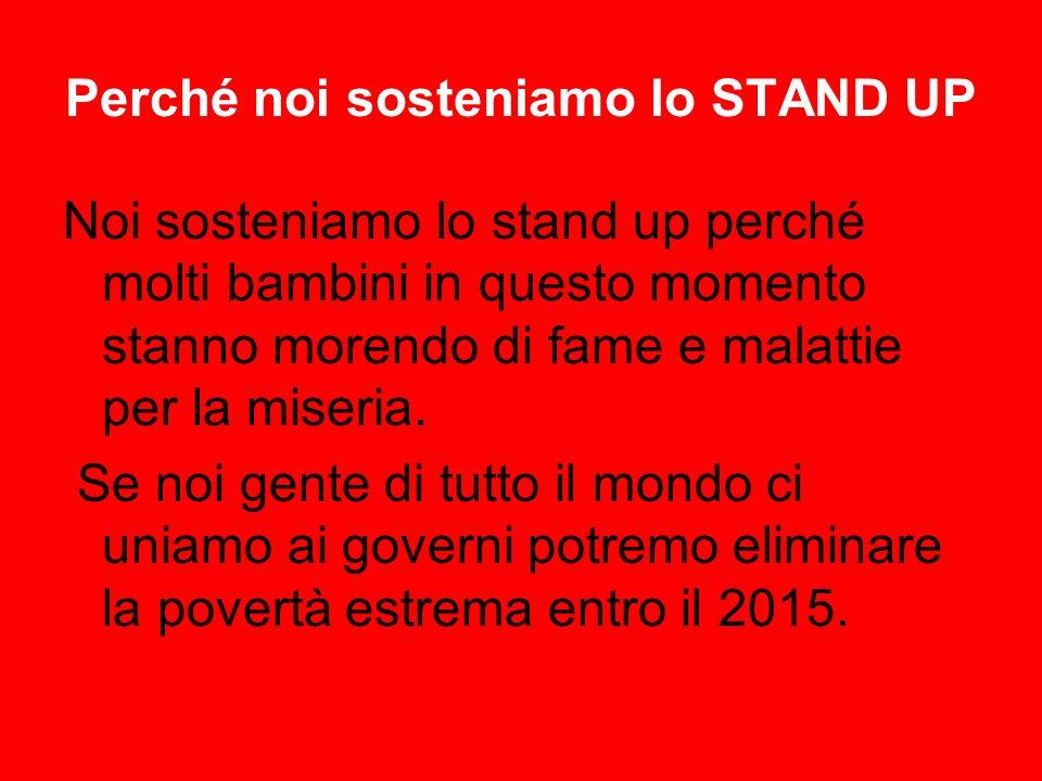 Perché noi sosteniamo lo STAND UP Noi sosteniamo lo stand up perché molti bambini in questo momento stanno morendo di fame e malattie per la miseria.