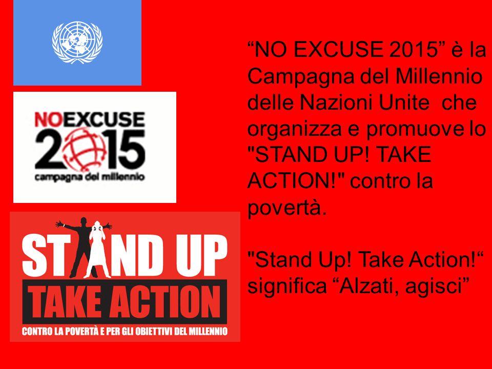 NO EXCUSE 2015 è la Campagna del Millennio delle Nazioni Unite che organizza e promuove lo STAND UP.