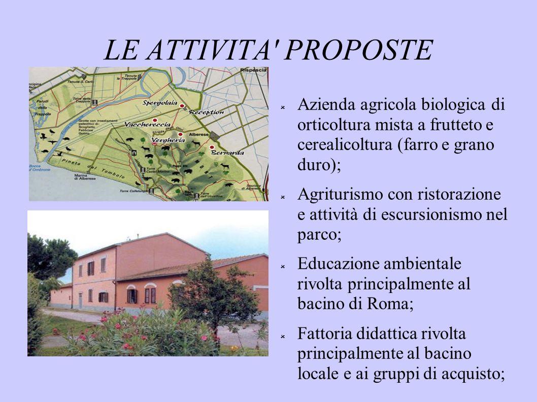 LE ATTIVITA' PROPOSTE Azienda agricola biologica di orticoltura mista a frutteto e cerealicoltura (farro e grano duro); Agriturismo con ristorazione e