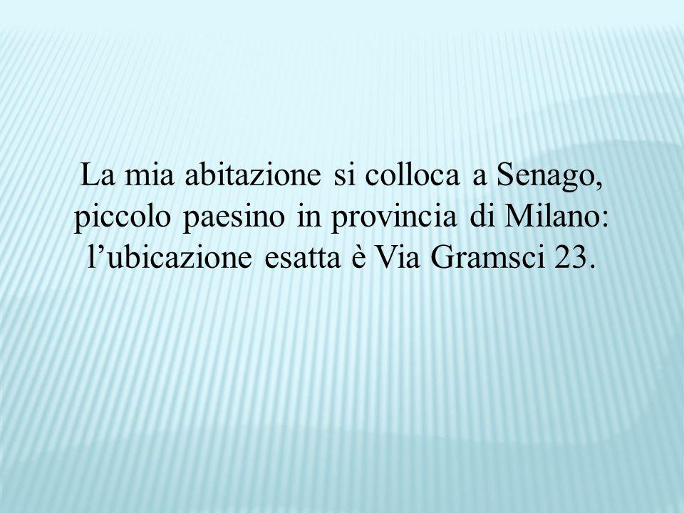 La mia abitazione si colloca a Senago, piccolo paesino in provincia di Milano: lubicazione esatta è Via Gramsci 23.