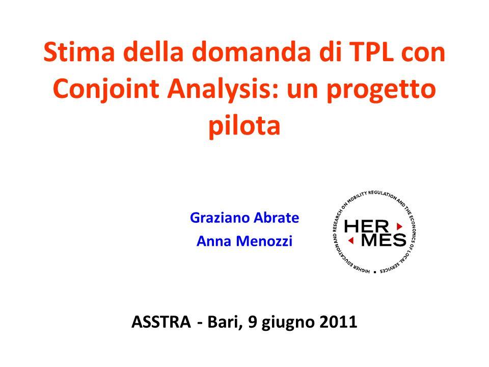 Stima della domanda di TPL con Conjoint Analysis: un progetto pilota Graziano Abrate Anna Menozzi ASSTRA - Bari, 9 giugno 2011