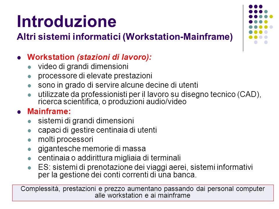 Introduzione Altri sistemi informatici (Workstation-Mainframe) Workstation (stazioni di lavoro): video di grandi dimensioni processore di elevate pres
