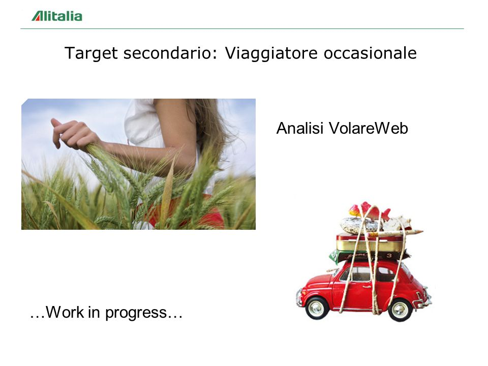 Analisi VolareWeb …Work in progress… Target secondario: Viaggiatore occasionale