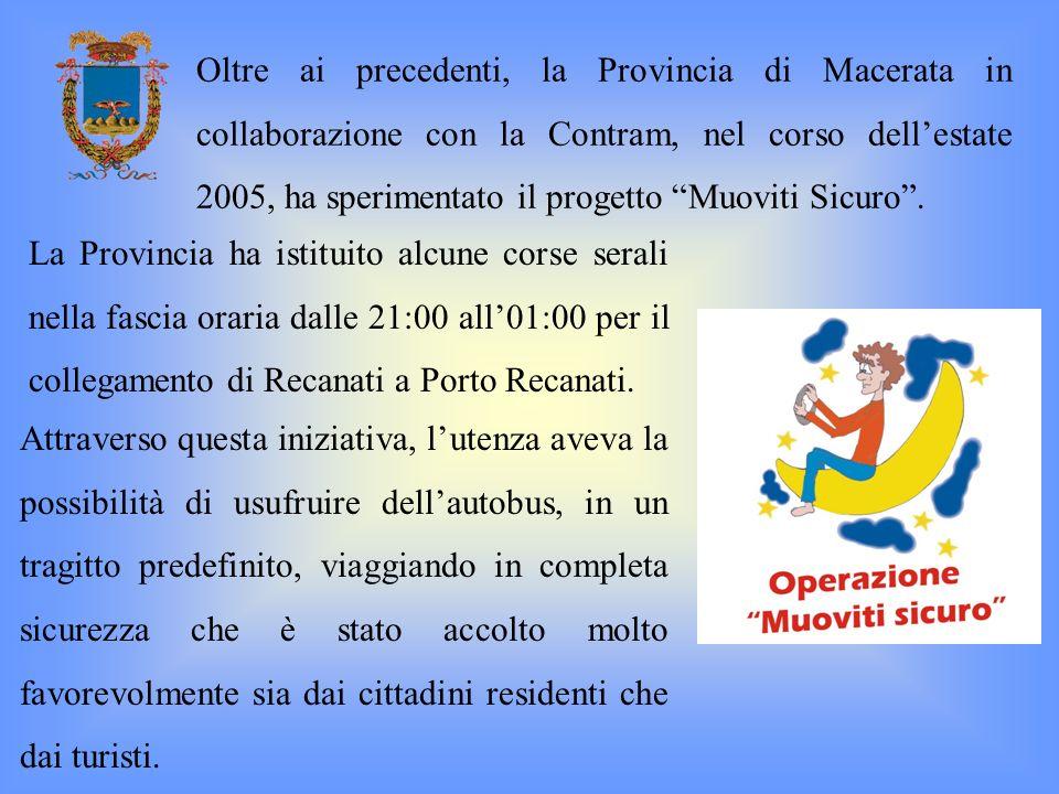Oltre ai precedenti, la Provincia di Macerata in collaborazione con la Contram, nel corso dellestate 2005, ha sperimentato il progetto Muoviti Sicuro.