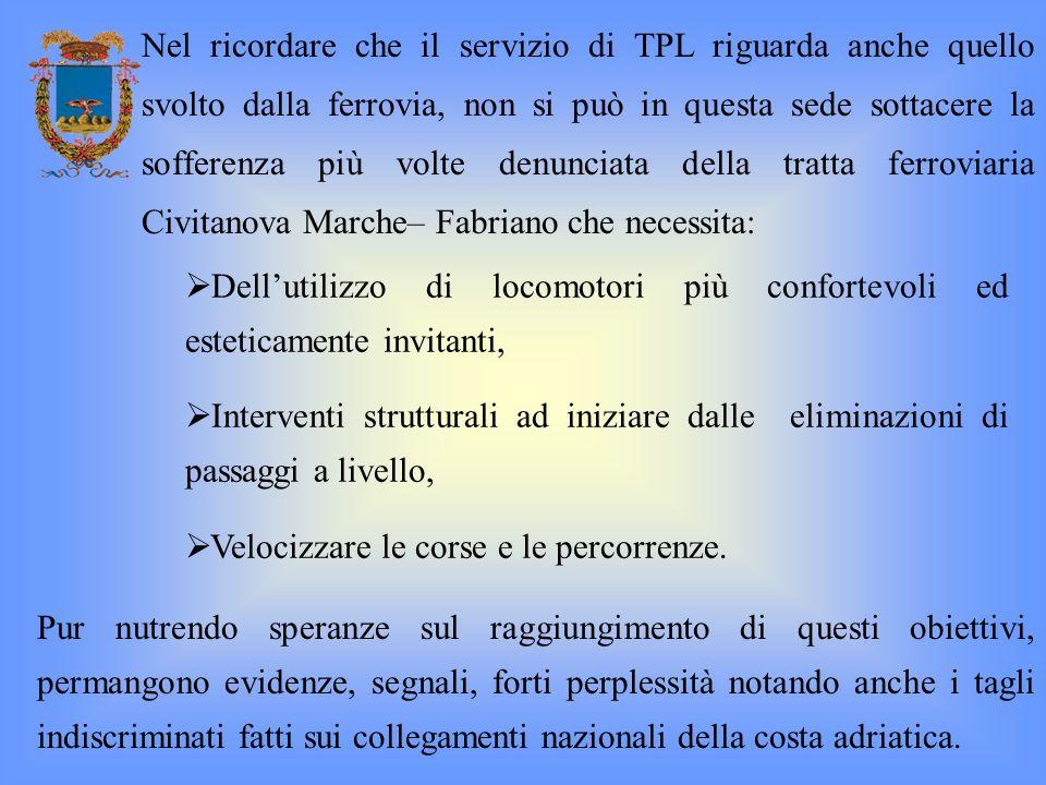 Nel ricordare che il servizio di TPL riguarda anche quello svolto dalla ferrovia, non si può in questa sede sottacere la sofferenza più volte denuncia