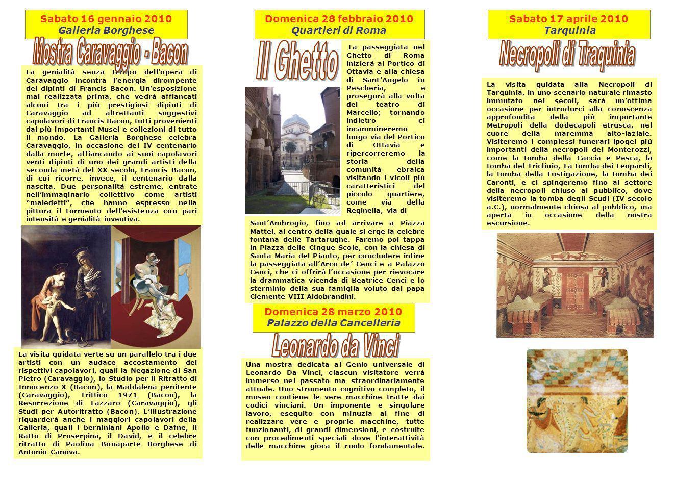 Domenica 28 marzo 2010 Palazzo della Cancelleria La visita guidata verte su un parallelo tra i due artisti con un audace accostamento dei rispettivi capolavori, quali la Negazione di San Pietro (Caravaggio), lo Studio per il Ritratto di Innocenzo X (Bacon), la Maddalena penitente (Caravaggio), Trittico 1971 (Bacon), la Resurrezione di Lazzaro (Caravaggio), gli Studi per Autoritratto (Bacon).