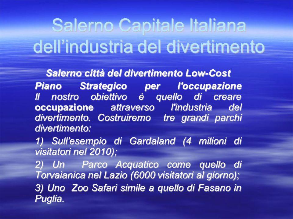 Salerno città del divertimento Low-Cost Piano Strategico per l occupazione Il nostro obiettivo è quello di creare occupazione attraverso l industria del divertimento.