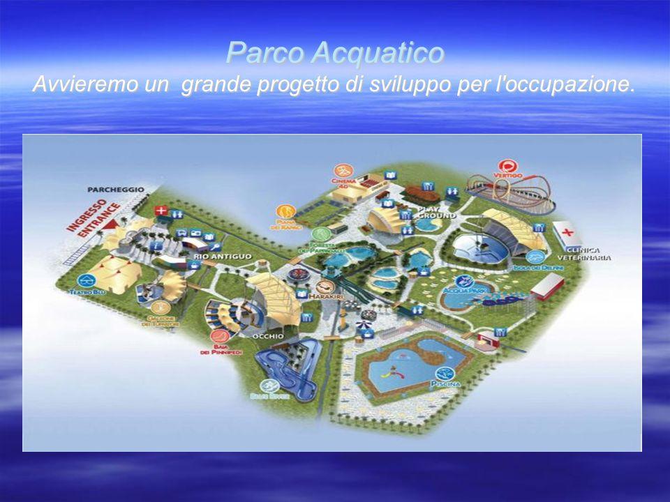 Parco Acquatico Avvieremo un grande progetto di sviluppo per l occupazione.