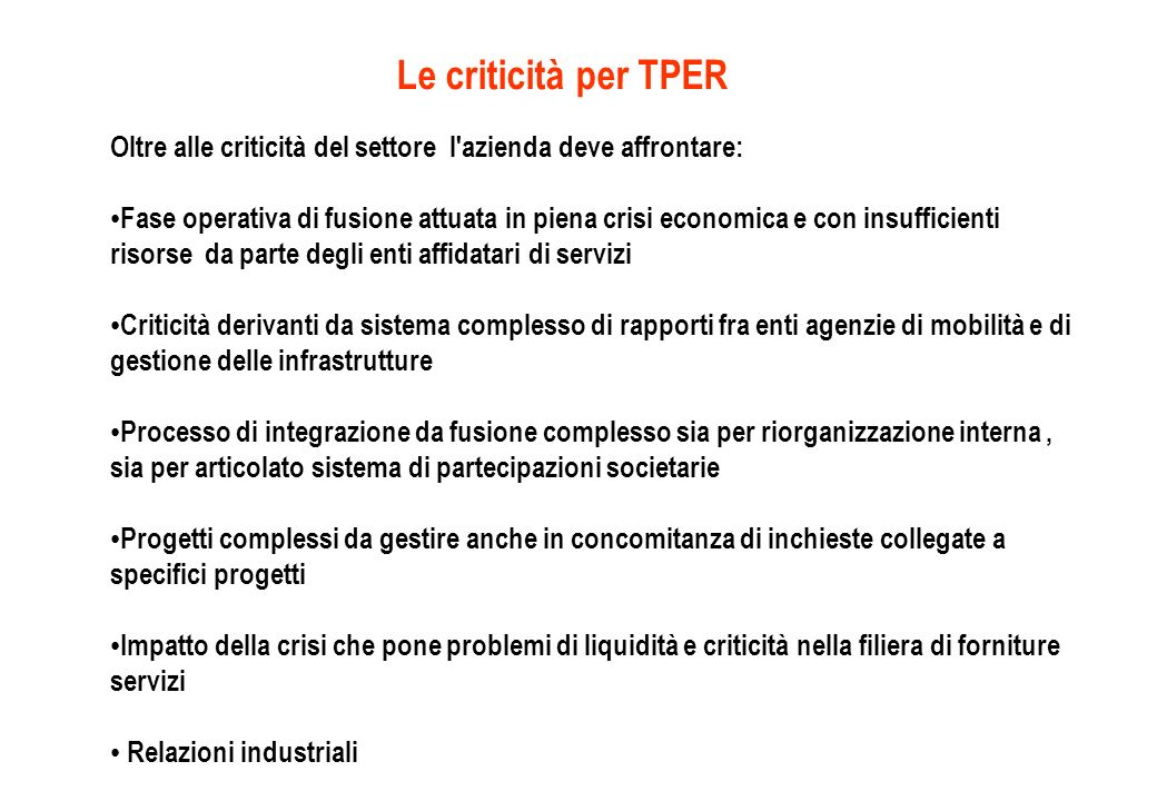 Le criticità per TPER Oltre alle criticità del settore l'azienda deve affrontare: Fase operativa di fusione attuata in piena crisi economica e con ins
