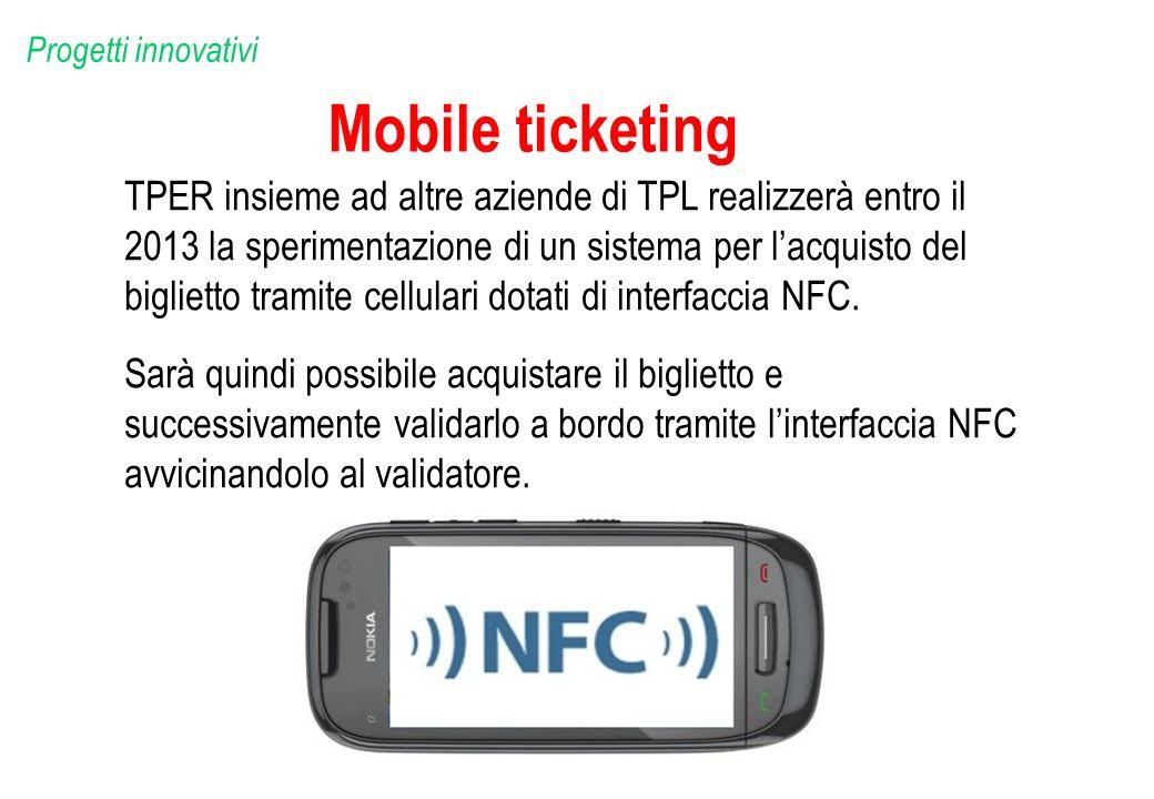 Mobile ticketing TPER insieme ad altre aziende di TPL realizzerà entro il 2013 la sperimentazione di un sistema per lacquisto del biglietto tramite ce