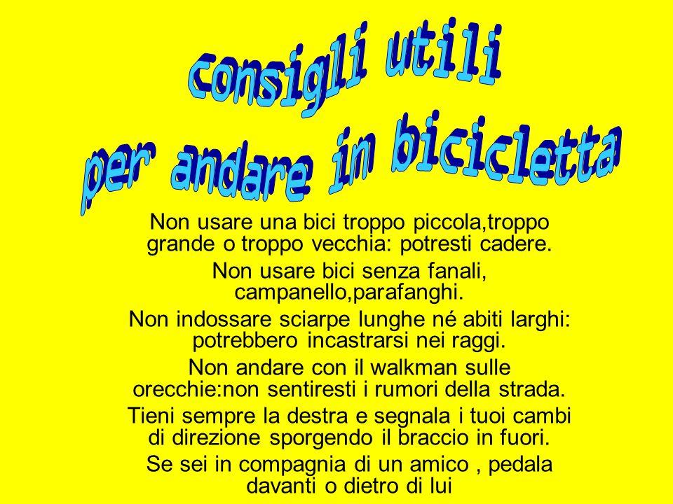 Non usare una bici troppo piccola,troppo grande o troppo vecchia: potresti cadere. Non usare bici senza fanali, campanello,parafanghi. Non indossare s