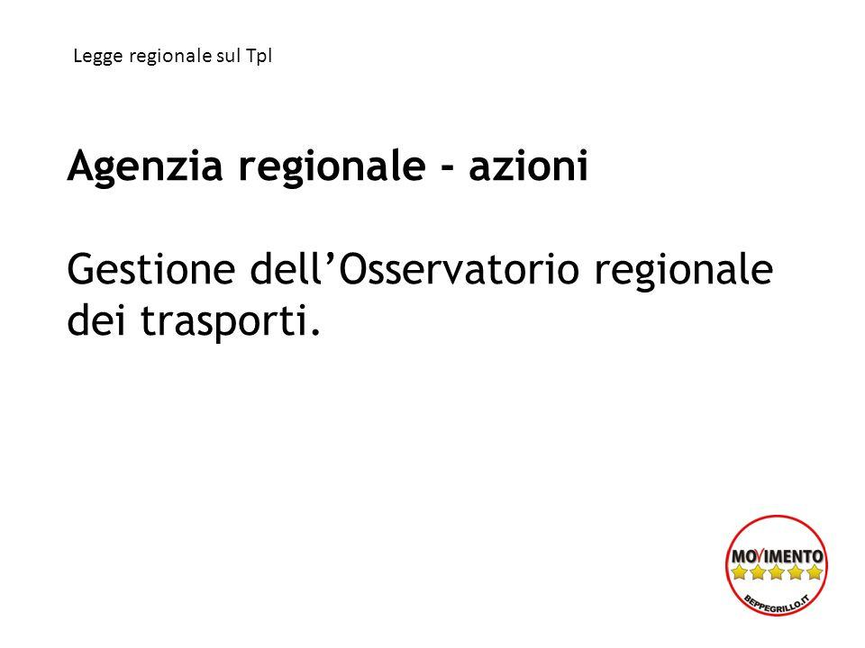 Agenzia regionale - azioni Gestione dellOsservatorio regionale dei trasporti. Legge regionale sul Tpl