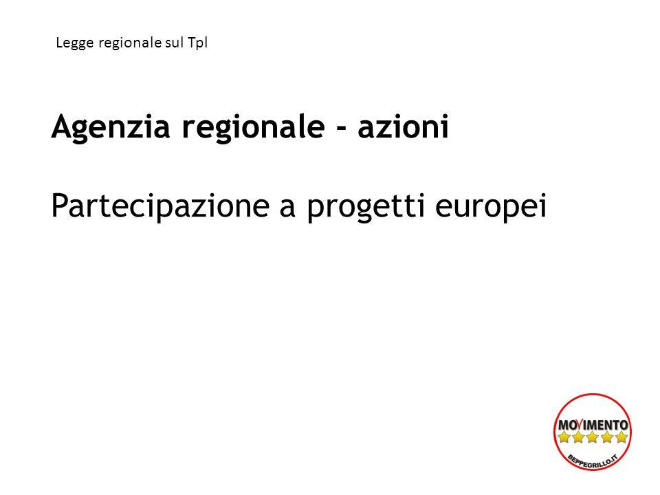 Agenzia regionale - azioni Partecipazione a progetti europei Legge regionale sul Tpl