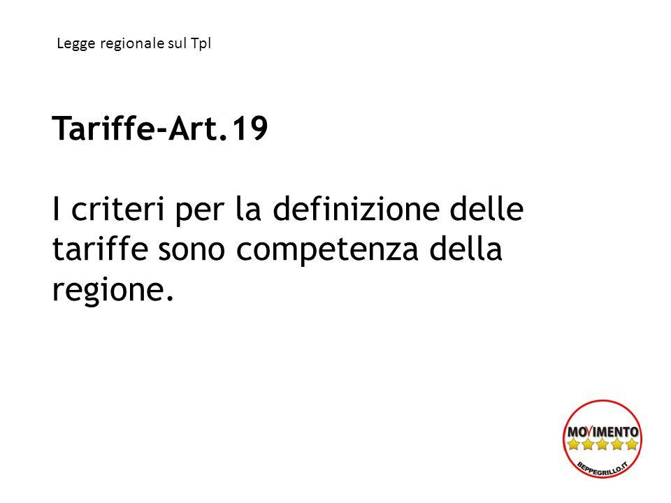 Tariffe-Art.19 I criteri per la definizione delle tariffe sono competenza della regione. Legge regionale sul Tpl