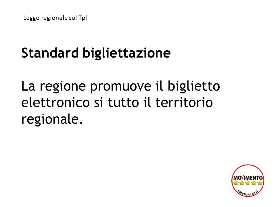 Standard bigliettazione La regione promuove il biglietto elettronico si tutto il territorio regionale. Legge regionale sul Tpl