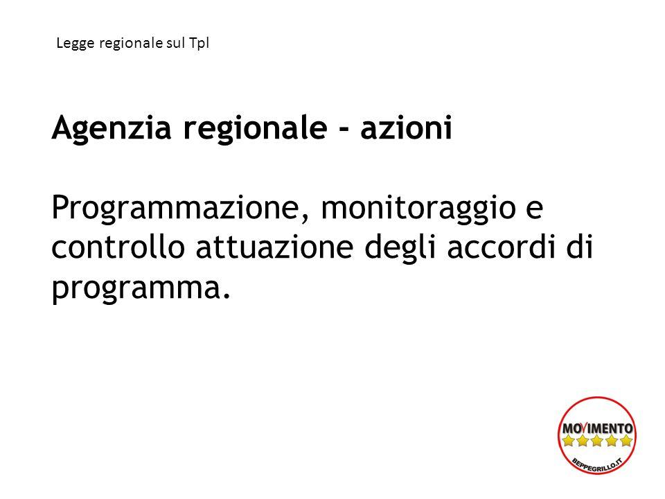 Agenzia regionale - azioni Programmazione, monitoraggio e controllo attuazione degli accordi di programma. Legge regionale sul Tpl
