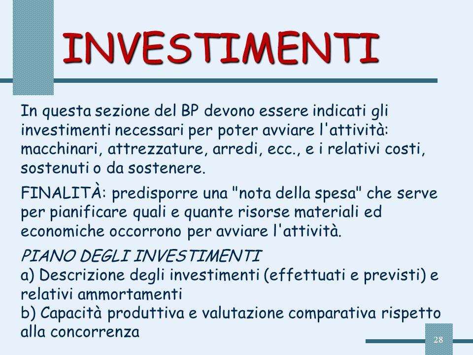 28 INVESTIMENTI In questa sezione del BP devono essere indicati gli investimenti necessari per poter avviare l'attività: macchinari, attrezzature, arr