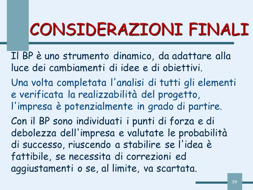 39 CONSIDERAZIONI FINALI Il BP è uno strumento dinamico, da adattare alla luce dei cambiamenti di idee e di obiettivi. Una volta completata l'analisi