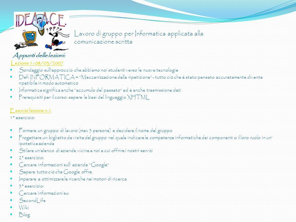 Lavoro di gruppo per Informatica applicata alla comunicazione scritta Appunti delle lezioni: Lezione 1: 08/03/2007 Sondaggio sull'approccio che abbiam