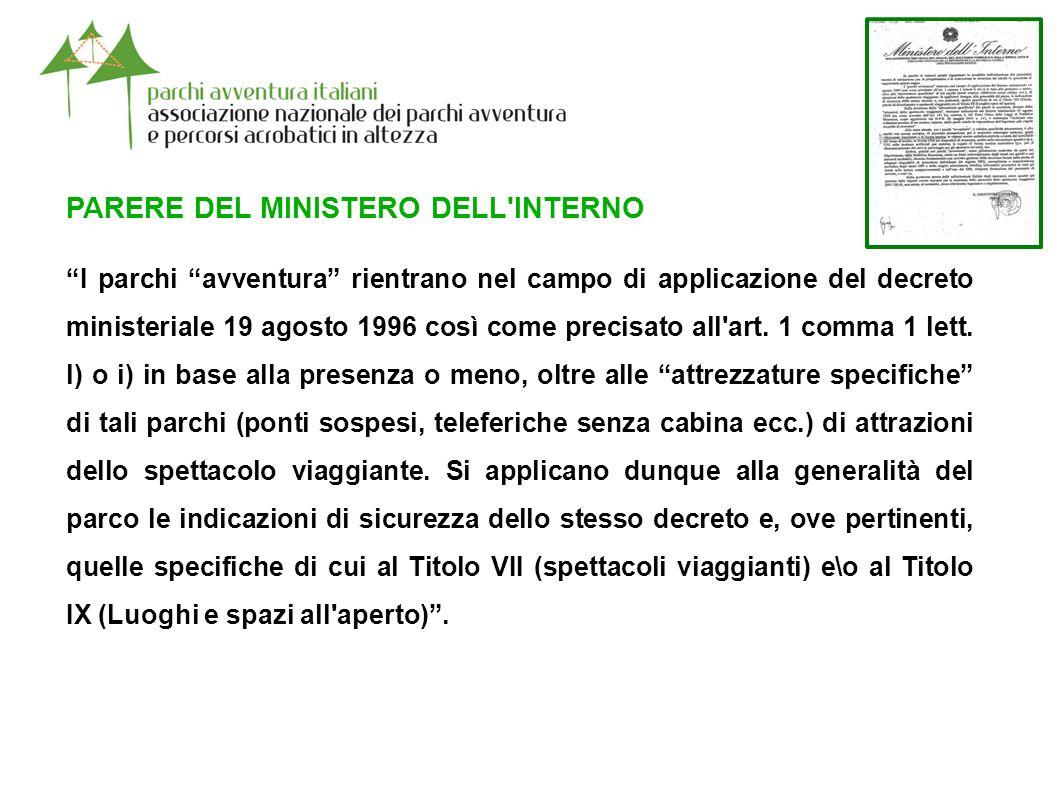 PARERE DEL MINISTERO DELL INTERNO I parchi avventura rientrano nel campo di applicazione del decreto ministeriale 19 agosto 1996 così come precisato all art.