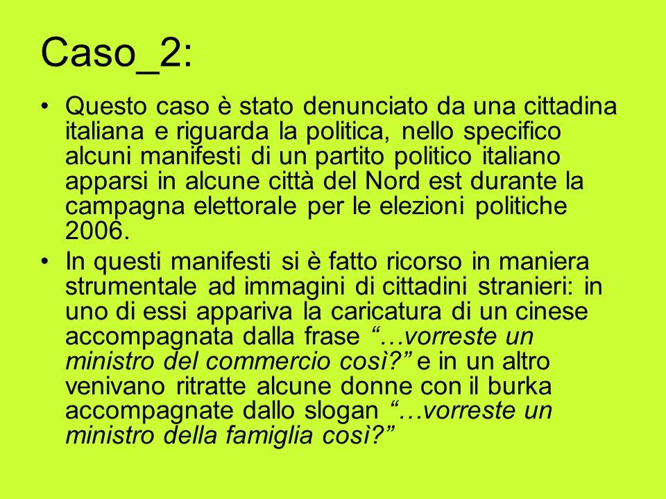 Caso_2: Questo caso è stato denunciato da una cittadina italiana e riguarda la politica, nello specifico alcuni manifesti di un partito politico italiano apparsi in alcune città del Nord est durante la campagna elettorale per le elezioni politiche 2006.