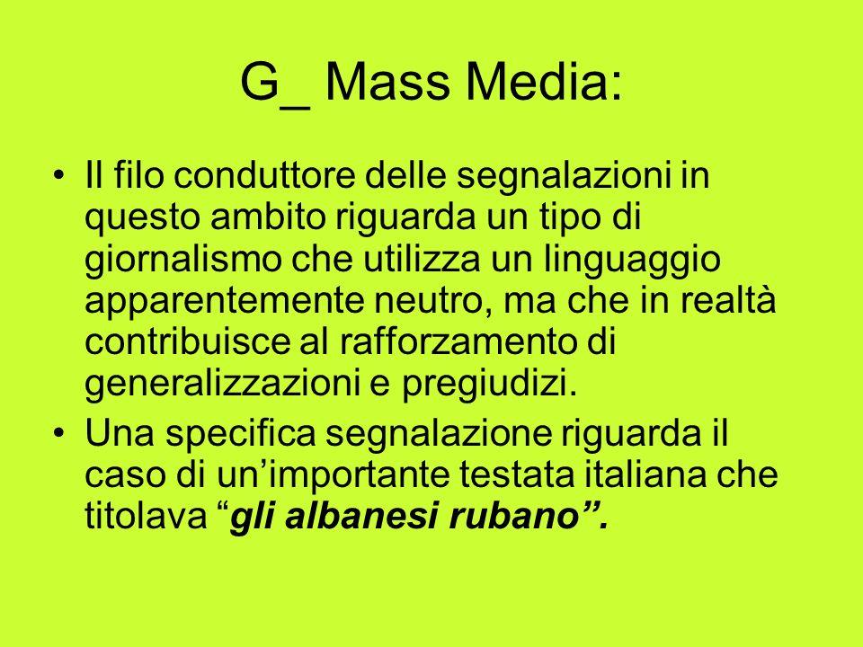 G_ Mass Media: Il filo conduttore delle segnalazioni in questo ambito riguarda un tipo di giornalismo che utilizza un linguaggio apparentemente neutro, ma che in realtà contribuisce al rafforzamento di generalizzazioni e pregiudizi.