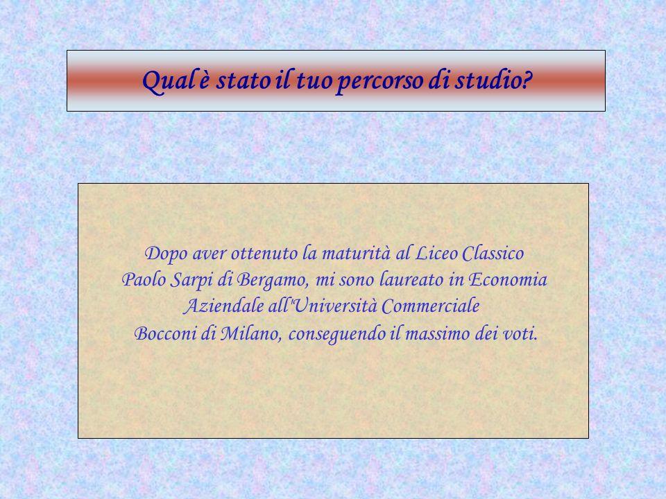 Dopo aver ottenuto la maturità al Liceo Classico Paolo Sarpi di Bergamo, mi sono laureato in Economia Aziendale all'Università Commerciale Bocconi di