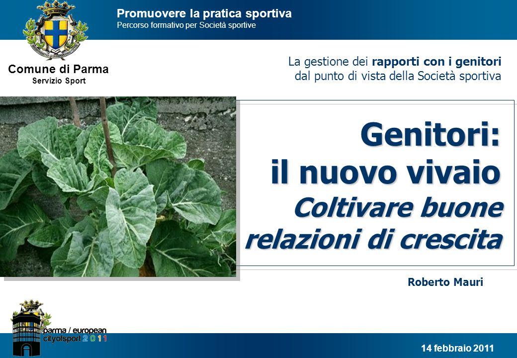 Comune di Parma Servizio Sport Genitori: il nuovo vivaio 1 Roberto Mauri Genitori: il nuovo vivaio Coltivare buone relazioni di crescita relazioni di